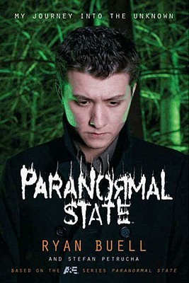 Paranormal State: My Journey into the Unknown Ryan Buell