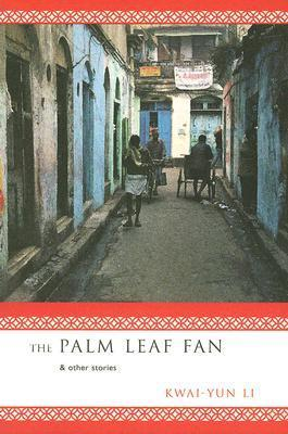 The Palm Leaf Fan and Other Stories: And Other Stories  by  Kwai-yun Li
