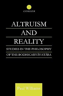 Altruism and Reality: Studies in the Philosophy of the Bodhicaryavatara Paul S. Williams