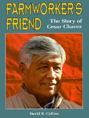 Farmworkers Friend: The Story of Cesar Chavez  by  David R. Collins