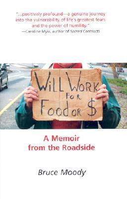 Will Work For Food Or $: A Memoir From The Roadside Bruce Moody