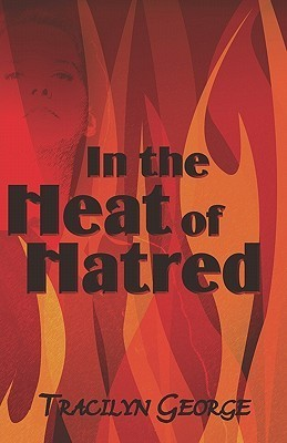 In the Heat of Hatred  by  Tracilyn George