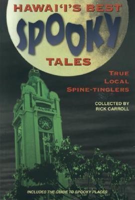 Hawaiis Best Spooky Tales 1: True Local Spine-Tinglers Rick Carroll