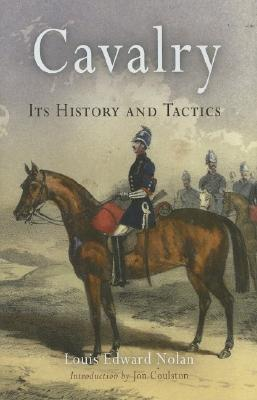 Cavalry: Its History and Tactics  by  Louis Edward Nolan