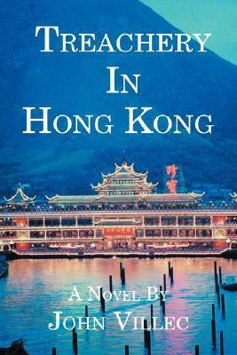 Treachery in Hong Kong  by  John Villec