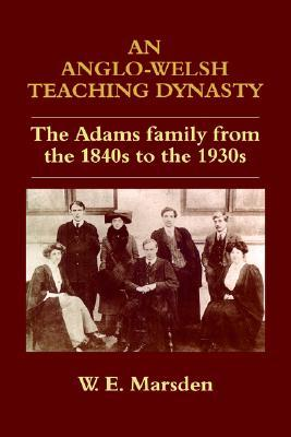 An Anglo-Welsh Teaching Dynasty: The Adams Family from the 1840s to the 1930s Marsden William