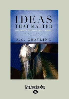 Ideas That Matter: Concepts That Shape the 21st Century  by  A.C. Grayling