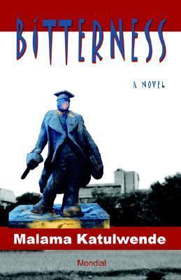 Bitterness (An African Novel from Zambia) Malama Katulwende