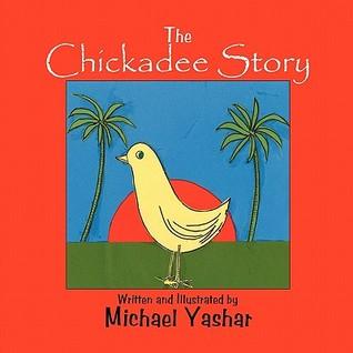 The Chickadee Story Michael Yashar