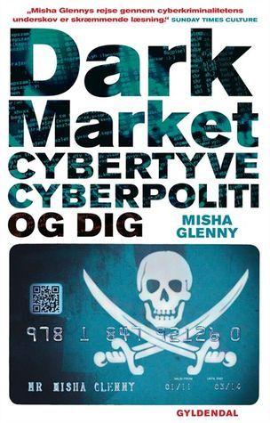 DarkMarket: Cybertyve, cyberpoliti og dig Misha Glenny