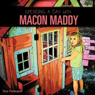 Spending a Day with Macon Maddy  by  Terry Pendergraff