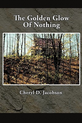 The Golden Glow of Nothing  by  Cheryl D. Jacobson