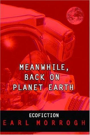Meanwhile, Back on Planet Earth Earl Morrogh