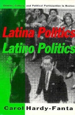 Latina Politics, Latino Politics: Gender, Culture, and Political Participation in Boston Carol Hardy-Fanta