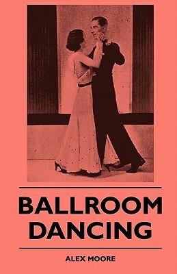 Ballroom Dancing Ballroom Dancing  by  Alex Moore