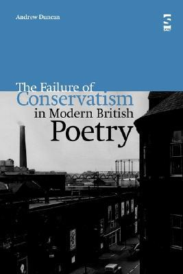 The Failure of Conservatism in Modern British Poetry Andrew Duncan