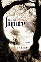 Impure: Resurrection  by  J.R. Bailey
