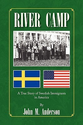 River Camp: A True Story of Swedish Immigrants in America John M.  Anderson