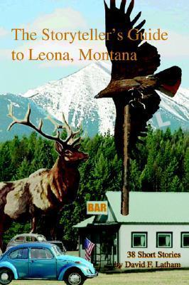 The Storytellers Guide to Leona, Montana David F. Latham