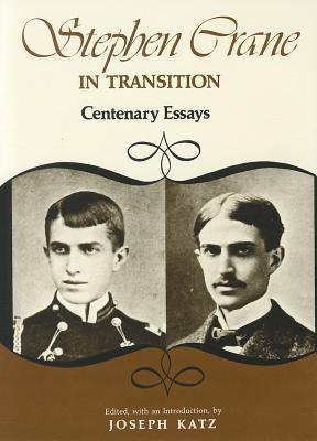 Stephen Crane in Transition: Centenary Essays  by  Joseph Katz