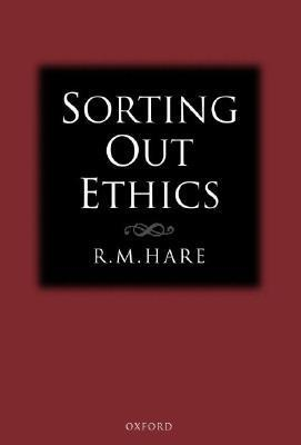 Sorting Out Ethics  by  Richard Mervyn Hare