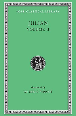 Julian 2: The Works of the Emperor Julian (Loeb Classical Library, #29)  by  Julian the Apostate