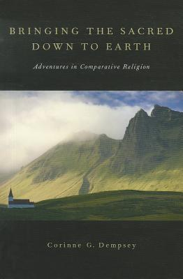 Bringing the Sacred Down to Earth: Adventures in Comparative Religion Corinne G. Dempsey