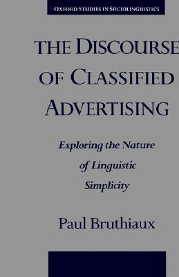 The Discourse of Classified Advertising: Exploring the Nature of Linguistic Simplicity  by  Paul Bruthiaux