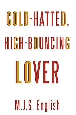 Gold-Hatted, High-Bouncing Lover M.J.S. English