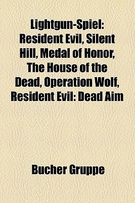 Lightgun Spiel: Resident Evil, Silent Hill, Medal Of Honor, The House Of The Dead, Operation Wolf, Resident Evil: Dead Aim Bücher Gruppe