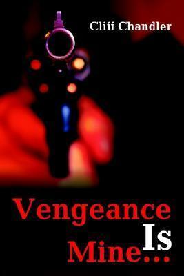 Vengeance is Mine.. Cliff Chandler