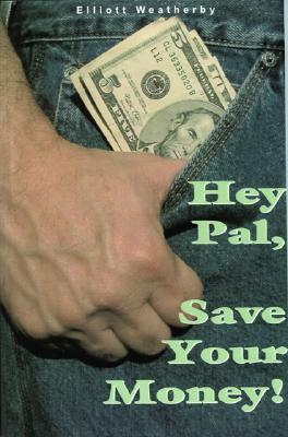 Hey Pal, Save Your Money Elliott Weatherby