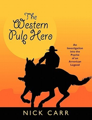 The Western Pulp Hero: An Investigation Into the Psyche of an American Legend Nick Carr