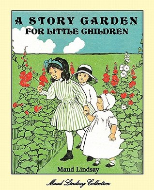 A Story Garden for Little Children  by  Maud Lindsay