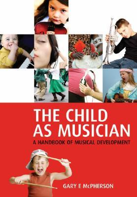 The Child as Musician: A Handbook of Musical Development Gary McPherson