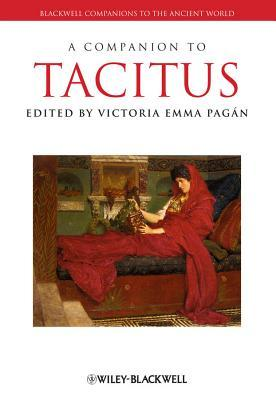 Blackwell Companions to the Ancient World: A Companion to Tacitus  by  Victoria Emma Pagán