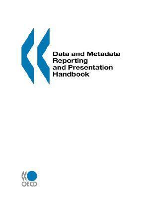 Data and Metadata Reporting and Presentation Handbook  by  OECD/OCDE