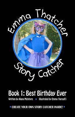 Emma Thatcher, Story Catcher: Book 1: Best Birthday Ever  by  Alana McIntyre