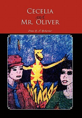 Cecelia and Mr. Oliver: Back to the Beginnings Dana M. H. Mockosher