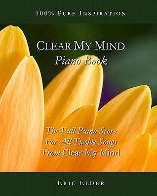 Clear My Mind Piano Book  by  Eric Elder