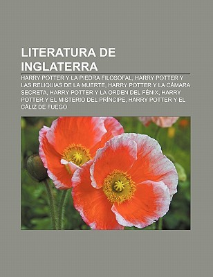Literatura de Inglaterra: Harry Potter y La Piedra Filosofal, Harry Potter y Las Reliquias de La Muerte, Harry Potter y La C Mara Secreta  by  Books LLC