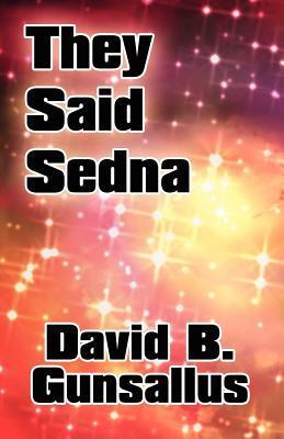 They Said Sedna  by  David B. Gunsallus