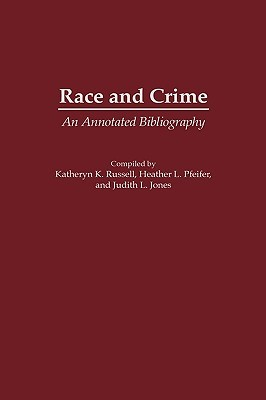 Race and Crime: An Annotated Bibliography  by  Katheryn K. Russell