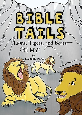 Bible Tails: Lions, Tigers, and Bears--Oh My!  by  Deborah Drake