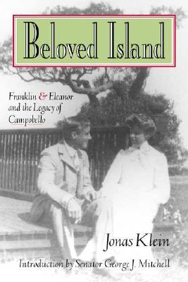 Beloved Island: Franklin & Eleanor and the Legacy of Campobello  by  Jonas Klein