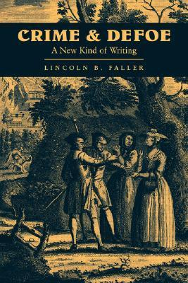 Crime and Defoe: A New Kind of Writing Lincoln B. Faller