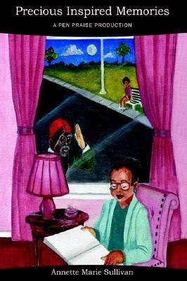 Precious Inspired Memories: A Pen Praise Production  by  Annette Marie Sullivan