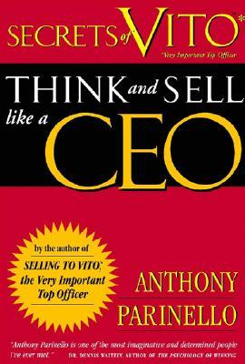 Secrets of VITO: Think and Sell Like a CEO Anthony Parinello