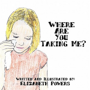 Where Are You Taking Me? Elizabeth Powers