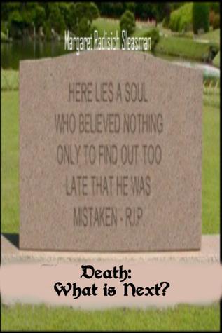 Death: What is Next?  by  Margaret Radisich Sleasman